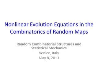 Nonlinear Evolution Equations  in the  Combinatorics of Random Maps
