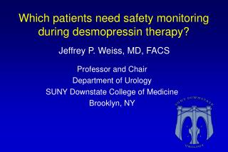 Which patients need safety monitoring during  desmopressin therapy?