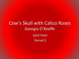 Cow's Skull with Calico Roses Georgia O'Keeffe