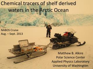 Chemical tracers of shelf derived waters in the Arctic Ocean