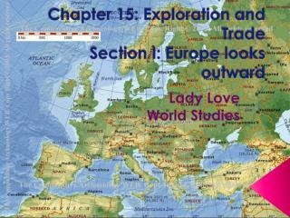 Chapter 15: Exploration and Trade Section I:  E urope looks outward