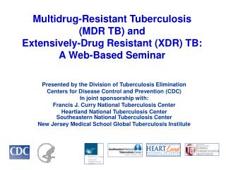 Multidrug-Resistant Tuberculosis  (MDR TB) and  Extensively-Drug Resistant (XDR) TB: A Web-Based Seminar
