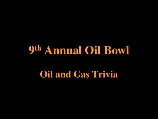 9 th  Annual Oil Bowl