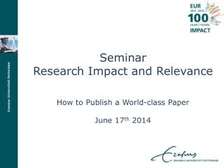 Seminar Research Impact and Relevance How to Publish a World-class Paper June 17 th  2014