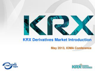 KRX Derivatives Market Introduction May 2013, IOMA Conference