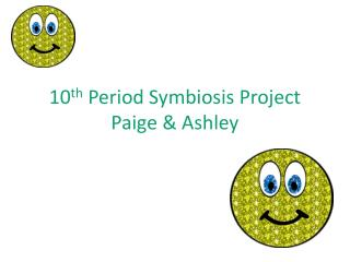 10 th  Period Symbiosis Project Paige & Ashley