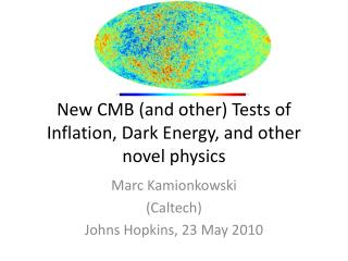 New CMB (and other) Tests of Inflation, Dark Energy, and other novel physics