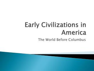 Early  Civilizations in Ameri ca