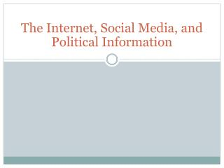 The Internet, Social Media, and Political Information