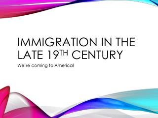 Immigration in the late 19 th  Century