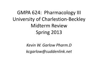 GMPA 624:  Pharmacology III University of  Charlestion -Beckley Midterm Review Spring 2013