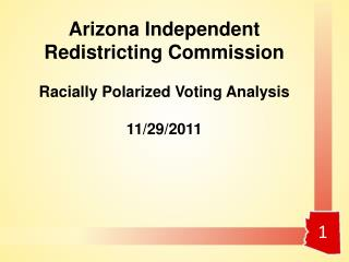 Arizona Independent Redistricting Commission Racially Polarized Voting Analysis 11/29/2011