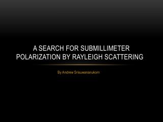 A Search for  Submillimeter Polarization by Rayleigh Scattering