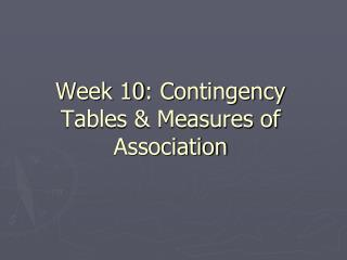 Week 10: Contingency Tables & Measures of Association
