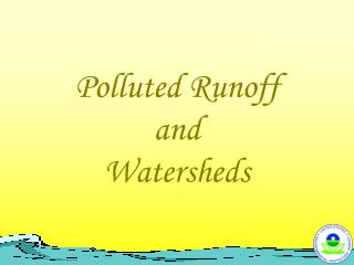 Polluted Runoff and Watersheds