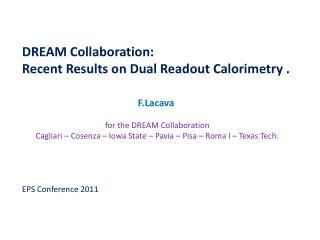 DREAM Collaboration : Recent Results on Dual Readout Calorimetry . F.Lacava