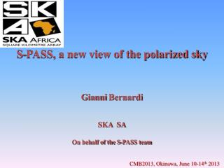 S-PASS, a new view of the polarized sky Gianni  Bernardi SKA  SA On behalf of the S-PASS team
