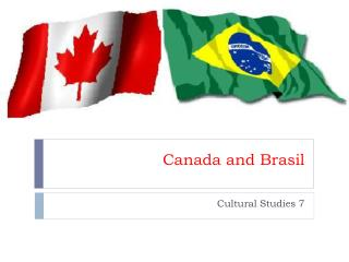 Canada and Brasil