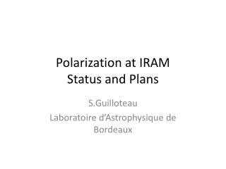 Polarization at  IRAM Status  and Plans