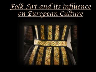 Folk Art and its influence on European Culture