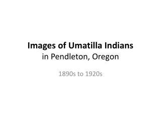 Images of Umatilla Indians in Pendleton, Oregon