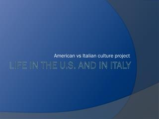 LIFE IN THE U.S. AND IN ITALY