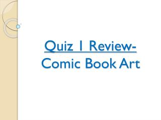 Quiz 1 Review- Comic Book Art