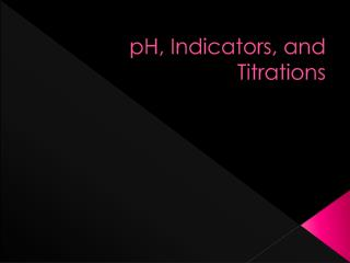 pH, Indicators, and Titrations