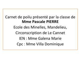 Carnet de poilu présenté par la classe de  Mme Pascale PIERRE  Ecole des  Minelles , Mandelieu,