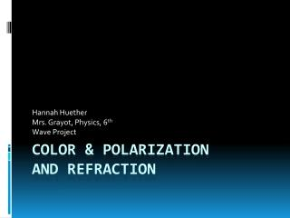 Color & Polarization and Refraction