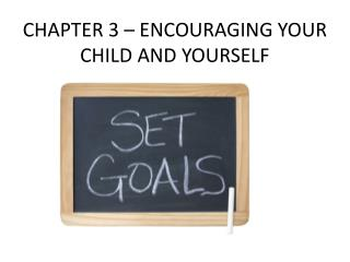 CHAPTER 3 – ENCOURAGING YOUR CHILD AND YOURSELF