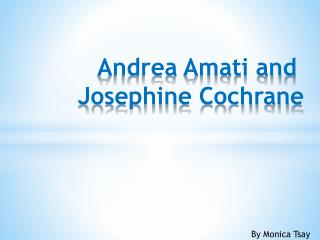 Andrea Amati and Josephine Cochrane