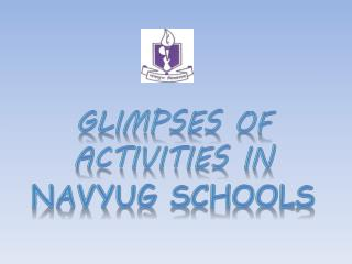 Glimpses of activities in  Navyug  Schools