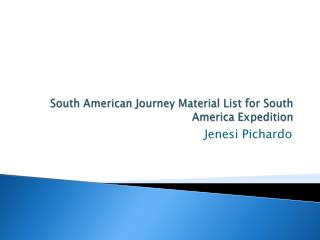 South American Journey Material List for South America Expedition
