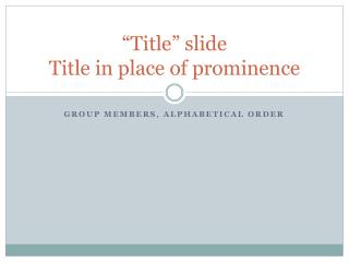 """ Title""  slide Title in place of prominence"