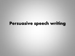 Persuasive speech writing