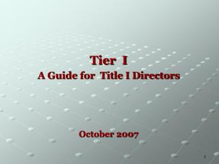 Tier  I A Guide for  Title I Directors   October 2007
