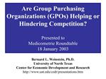 Are Group Purchasing Organizations GPOs Helping or Hindering Competition   Presented to Medicometrie Roundtable 18 Janua