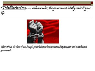 Totalitarianism - (noun)  with one ruler, the government totally controls your life