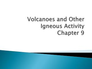 Volcanoes and Other Igneous  Activity Chapter 9