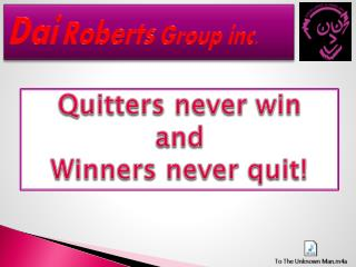 Quitters never win  and  Winners never quit!