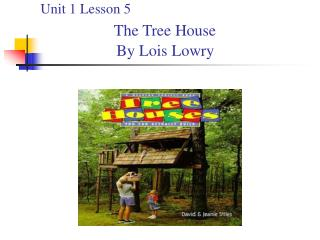Unit 1 Lesson 5 The Tree House                    By Lois Lowry
