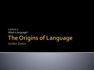 The Origins of Language Jordan Zlatev