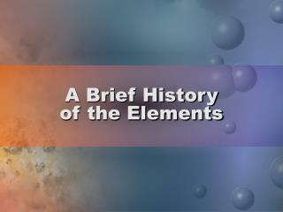 A Brief History  of the Elements
