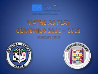 MATHS AS PLAY COMENIUS 2011 – 2013 February 2013