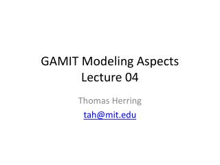 GAMIT Modeling Aspects Lecture 04