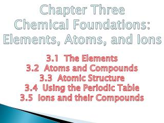 Chapter Three Chemical Foundations: Elements, Atoms, and Ions