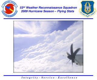 53 rd  Weather Reconnaissance Squadron 2009 Hurricane Season – Flying Stats