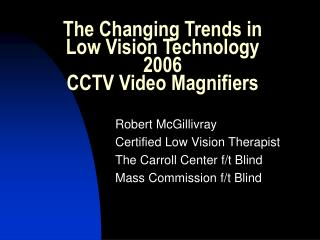The Changing Trends in  Low Vision Technology  2006 CCTV Video Magnifiers