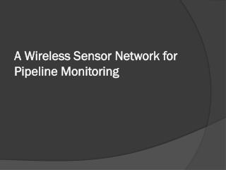 A Wireless Sensor Network for Pipeline Monitoring